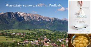 Nowy termin-Podhale – warsztaty serowarskie pod Tatrami